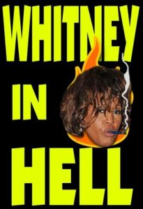 Well, looks like Whitney's in hell.  Damn.